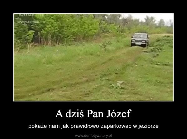 A dziś Pan Józef – pokaże nam jak prawidłowo zaparkować w jeziorze
