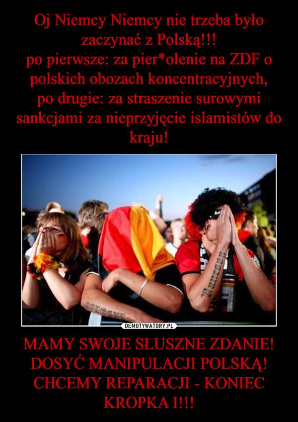 MAMY SWOJE SŁUSZNE ZDANIE! DOSYĆ MANIPULACJI POLSKĄ! CHCEMY REPARACJI - KONIEC KROPKA I!!! –