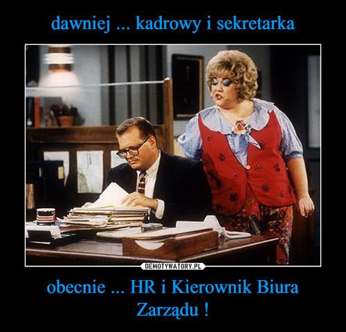 dawniej ... kadrowy i sekretarka obecnie ... HR i Kierownik Biura Zarządu !