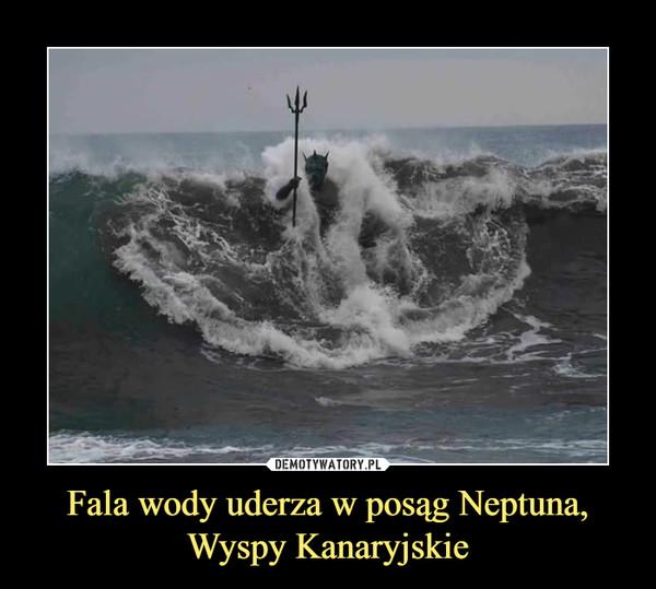 Fala wody uderza w posąg Neptuna, Wyspy Kanaryjskie –