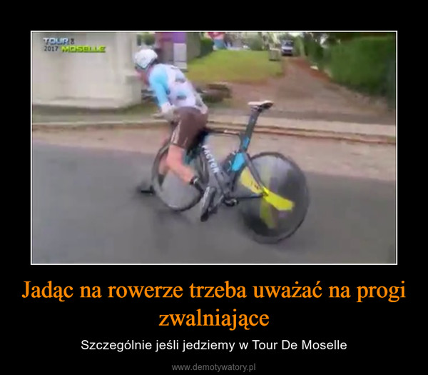 Jadąc na rowerze trzeba uważać na progi zwalniające – Szczególnie jeśli jedziemy w Tour De Moselle