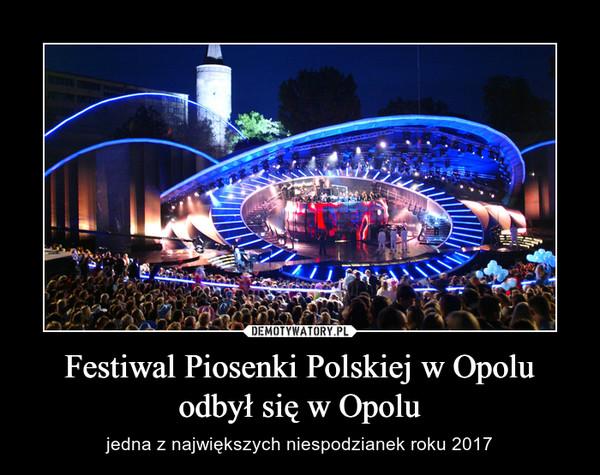 Festiwal Piosenki Polskiej w Opolu odbył się w Opolu – jedna z największych niespodzianek roku 2017