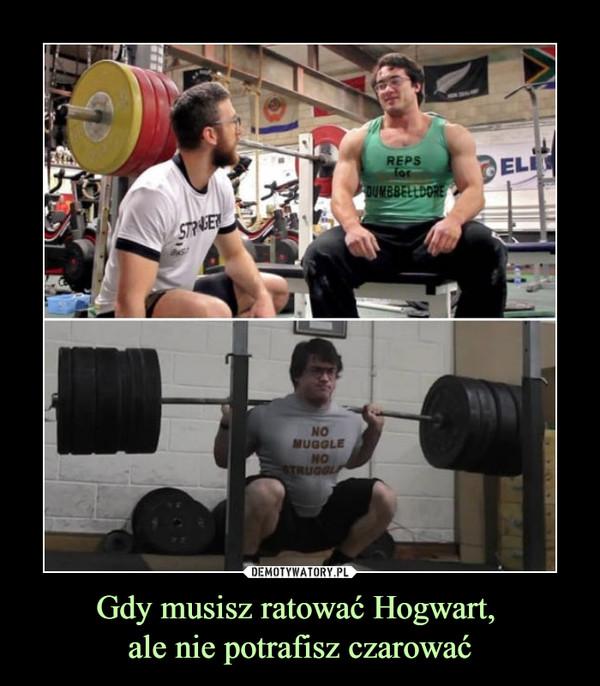 Gdy musisz ratować Hogwart, ale nie potrafisz czarować –