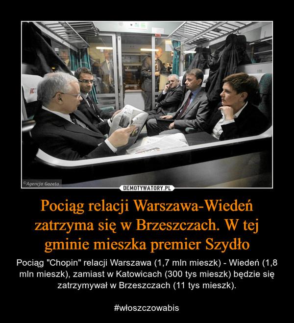 """Pociąg relacji Warszawa-Wiedeń zatrzyma się w Brzeszczach. W tej gminie mieszka premier Szydło – Pociąg """"Chopin"""" relacji Warszawa (1,7 mln mieszk) - Wiedeń (1,8 mln mieszk), zamiast w Katowicach (300 tys mieszk) będzie się zatrzymywał w Brzeszczach (11 tys mieszk).#włoszczowabis"""