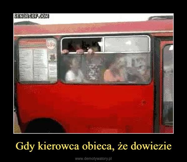 Gdy kierowca obieca, że dowiezie –