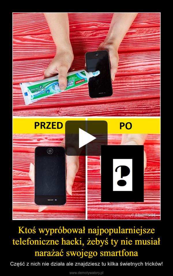 Ktoś wypróbował najpopularniejsze telefoniczne hacki, żebyś ty nie musiał narażać swojego smartfona – Część z nich nie działa ale znajdziesz tu kilka świetnych tricków!