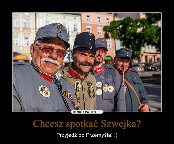 Chcesz spotkać Szwejka? – Przyjedź do Przemyśla! :)
