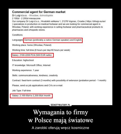 Wymagania to firmy w Polsce mają światowe