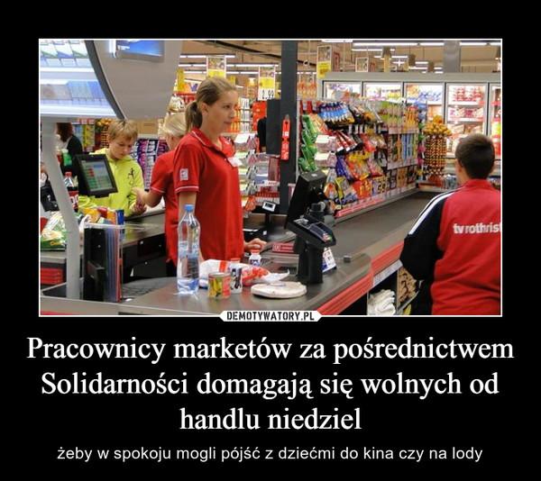 Pracownicy marketów za pośrednictwem Solidarności domagają się wolnych od handlu niedziel