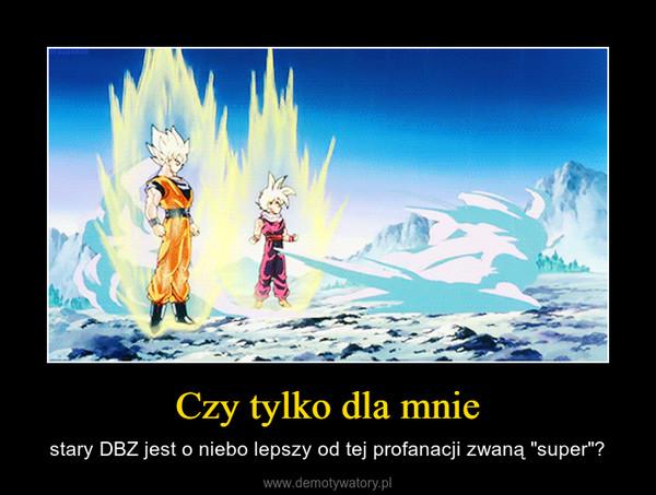 """Czy tylko dla mnie – stary DBZ jest o niebo lepszy od tej profanacji zwaną """"super""""?"""