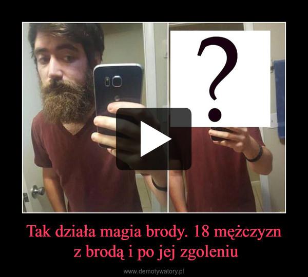 Tak działa magia brody. 18 mężczyzn z brodą i po jej zgoleniu –