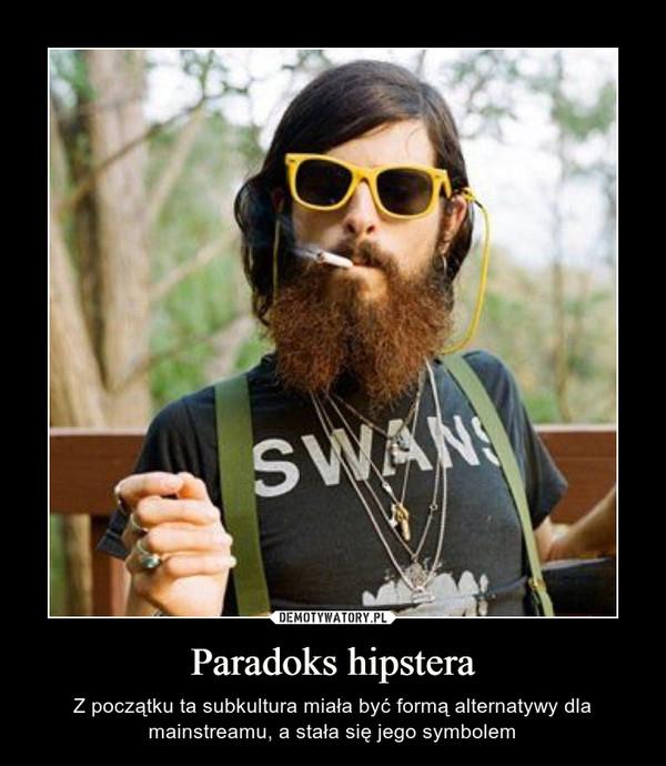 Paradoks hipstera – Z początku ta subkultura miała być formą alternatywy dla mainstreamu, a stała się jego symbolem
