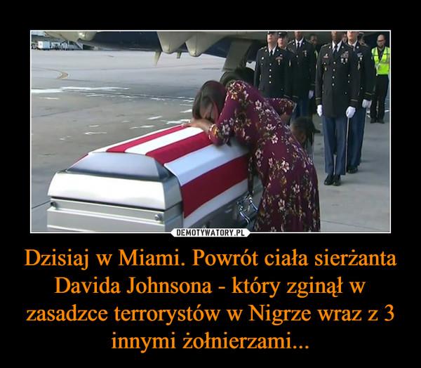 Dzisiaj w Miami. Powrót ciała sierżanta Davida Johnsona - który zginął w zasadzce terrorystów w Nigrze wraz z 3 innymi żołnierzami... –