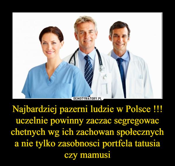 Najbardziej pazerni ludzie w Polsce !!! uczelnie powinny zaczac segregowac chetnych wg ich zachowan społecznych a nie tylko zasobnosci portfela tatusia czy mamusi –
