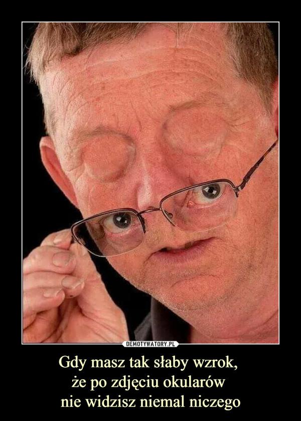 Gdy masz tak słaby wzrok, że po zdjęciu okularów nie widzisz niemal niczego –