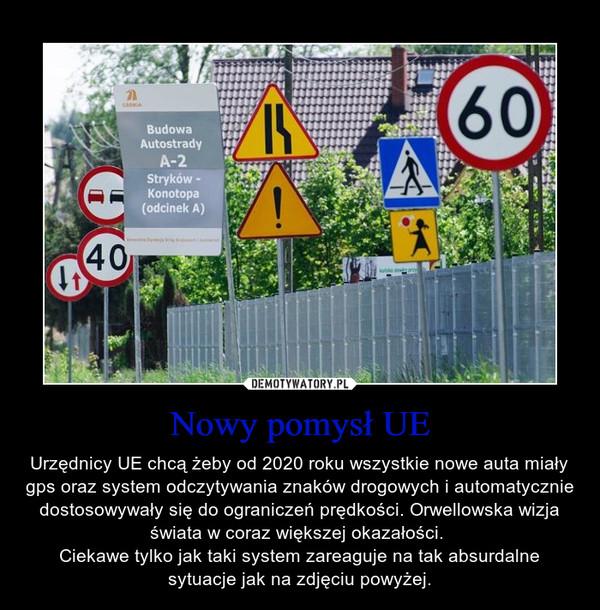 Nowy pomysł UE – Urzędnicy UE chcą żeby od 2020 roku wszystkie nowe auta miały gps oraz system odczytywania znaków drogowych i automatycznie dostosowywały się do ograniczeń prędkości. Orwellowska wizja świata w coraz większej okazałości. Ciekawe tylko jak taki system zareaguje na tak absurdalne sytuacje jak na zdjęciu powyżej.