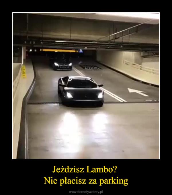 Jeździsz Lambo? Nie płacisz za parking –