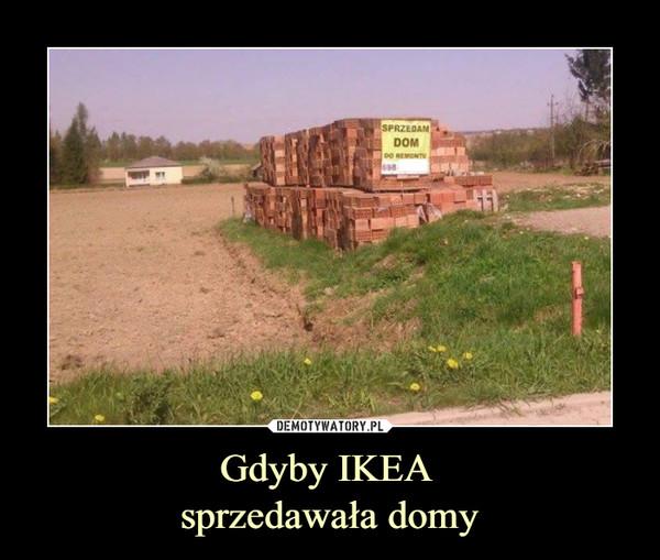 Gdyby IKEA sprzedawała domy –