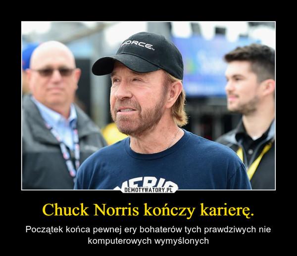 Chuck Norris kończy karierę. – Początek końca pewnej ery bohaterów tych prawdziwych nie komputerowych wymyślonych