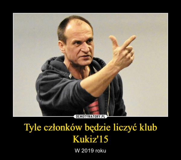 Tyle członków będzie liczyć klub Kukiz'15 – W 2019 roku