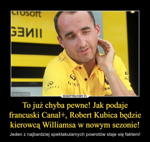 To już chyba pewne! Jak podaje francuski Canal+, Robert Kubica będzie kierowcą Williamsa w nowym sezonie! – Jeden z najbardziej spektakularnych powrotów staje się faktem!