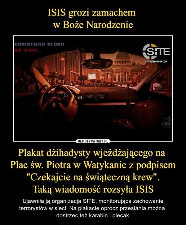 """Plakat dżihadysty wjeżdżającego na Plac św. Piotra w Watykanie z podpisem """"Czekajcie na świąteczną krew"""".Taką wiadomość rozsyła ISIS – Ujawniła ją organizacja SITE, monitorująca zachowanie terrorystów w sieci. Na plakacie oprócz przesłania można dostrzec też karabin i plecak"""