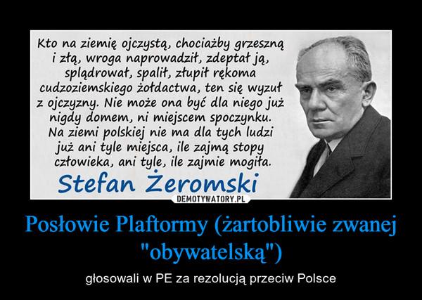 """Posłowie Plaftormy (żartobliwie zwanej """"obywatelską"""") – głosowali w PE za rezolucją przeciw Polsce"""
