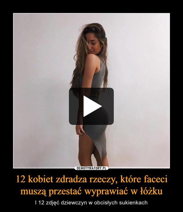 12 kobiet zdradza rzeczy, które faceci muszą przestać wyprawiać w łóżku – I 12 zdjęć dziewczyn w obcisłych sukienkach