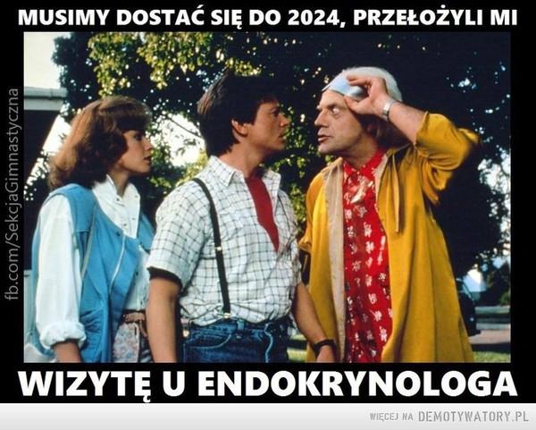 Zabawne, ale prawdziwe –  MUSIMY DOSTAĆ SIĘ DO 2024, PRZEŁożYLI MIWIZYTĘ U ENDOKRYNOLOGA