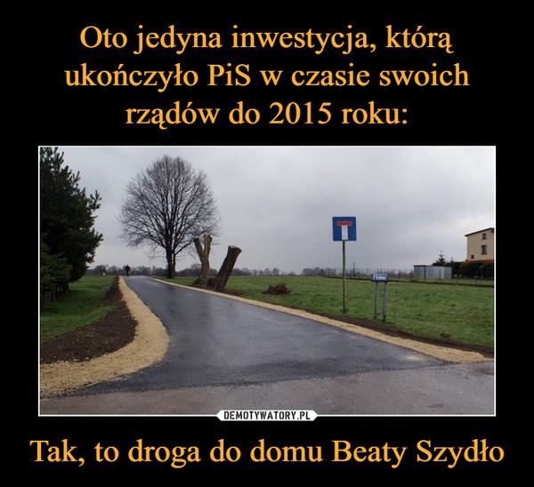 Tak, to droga do domu Beaty Szydło –