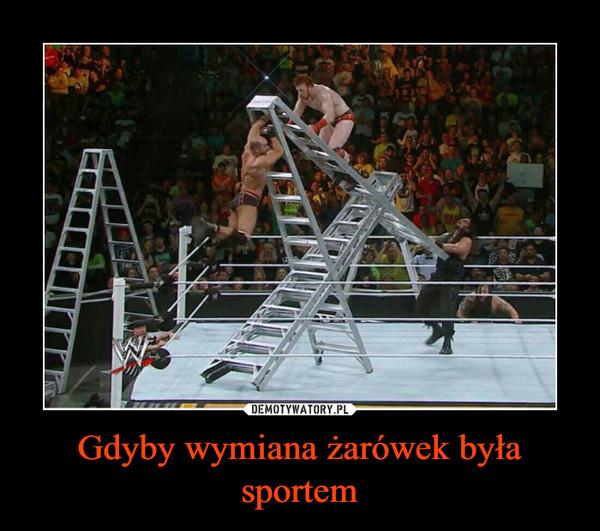 Gdyby wymiana żarówek była sportem –