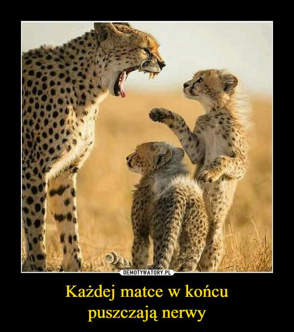 Każdej matce w końcupuszczają nerwy –