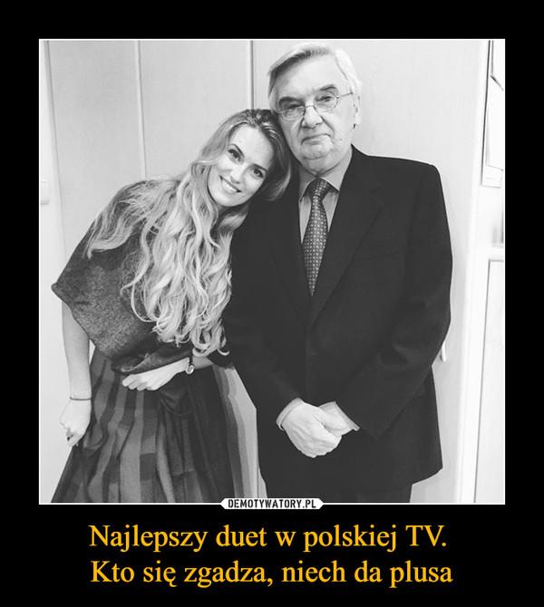 Najlepszy duet w polskiej TV. Kto się zgadza, niech da plusa –