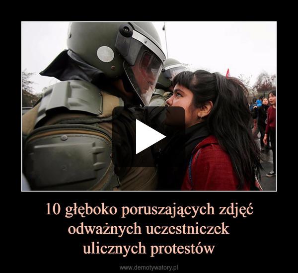 10 głęboko poruszających zdjęć odważnych uczestniczekulicznych protestów –