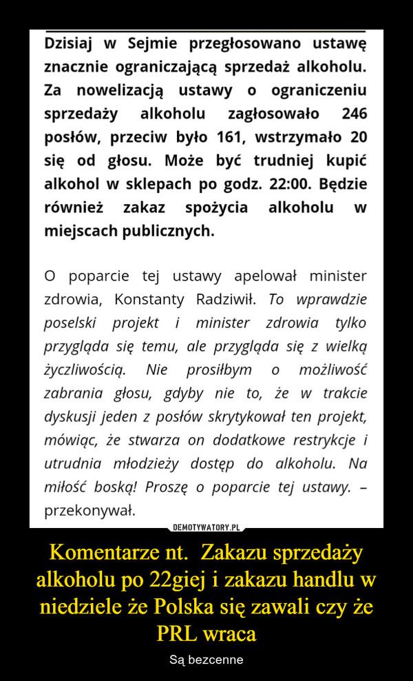 Komentarze nt.  Zakazu sprzedaży alkoholu po 22giej i zakazu handlu w niedziele że Polska się zawali czy że PRL wraca – Są bezcenne