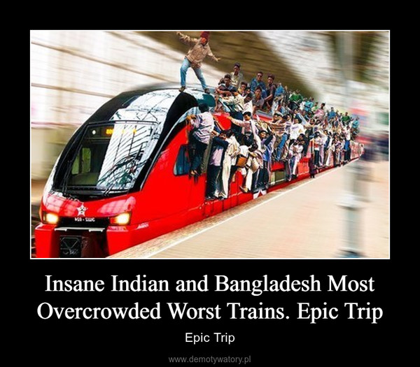 Insane Indian and Bangladesh Most Overcrowded Worst Trains. Epic Trip – Epic Trip