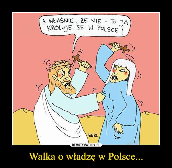 Walka o władzę w Polsce... –
