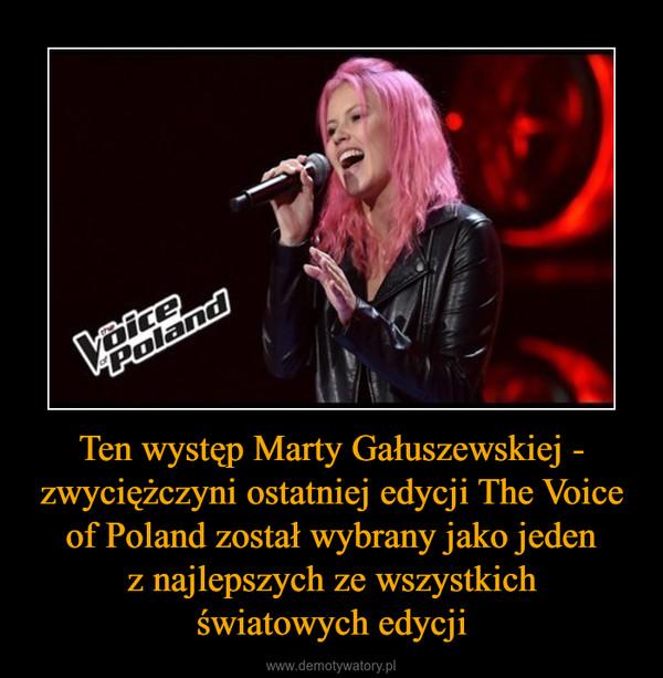 Ten występ Marty Gałuszewskiej - zwyciężczyni ostatniej edycji The Voice of Poland został wybrany jako jeden z najlepszych ze wszystkich światowych edycji –