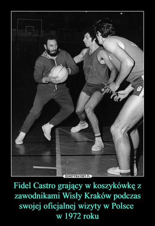 Fidel Castro grający w koszykówkę z zawodnikami Wisły Kraków podczas swojej oficjalnej wizyty w Polsce  w 1972 roku