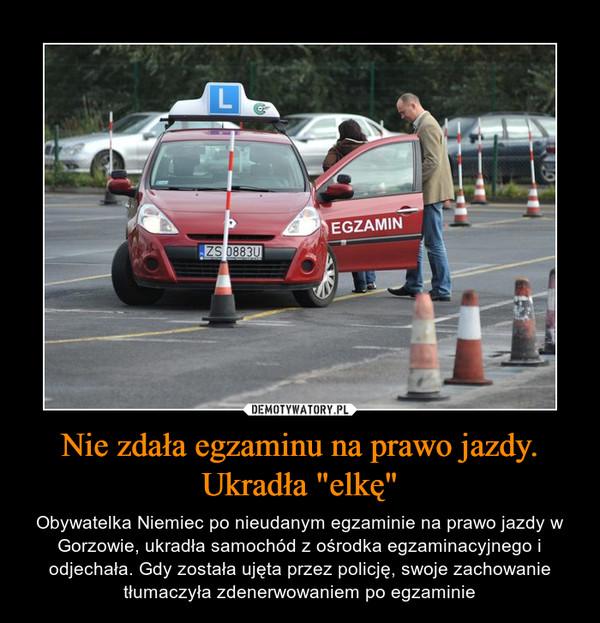 """Nie zdała egzaminu na prawo jazdy. Ukradła """"elkę"""" – Obywatelka Niemiec po nieudanym egzaminie na prawo jazdy w Gorzowie, ukradła samochód z ośrodka egzaminacyjnego i odjechała. Gdy została ujęta przez policję, swoje zachowanie tłumaczyła zdenerwowaniem po egzaminie"""