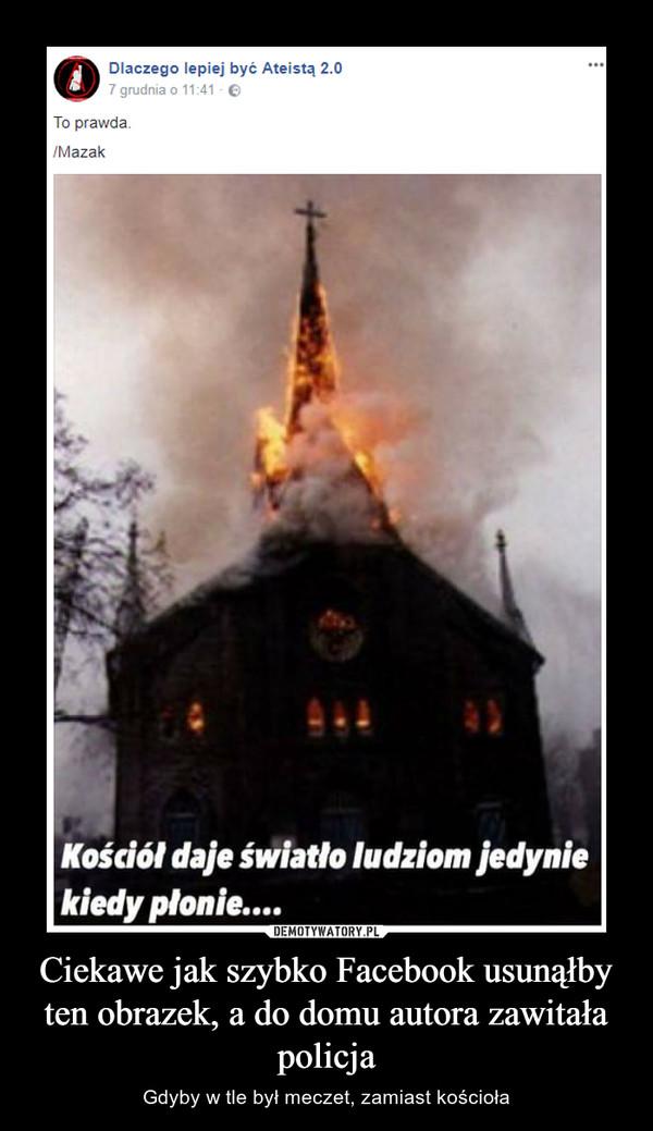 Ciekawe jak szybko Facebook usunąłby ten obrazek, a do domu autora zawitała policja – Gdyby w tle był meczet, zamiast kościoła