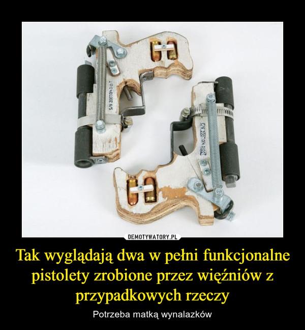 Tak wyglądają dwa w pełni funkcjonalne pistolety zrobione przez więźniów z przypadkowych rzeczy – Potrzeba matką wynalazków