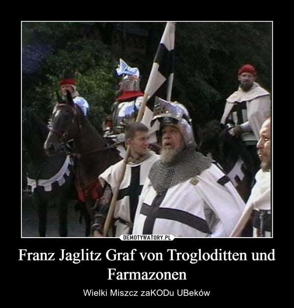 Franz Jaglitz Graf von Trogloditten und Farmazonen – Wielki Miszcz zaKODu UBeków
