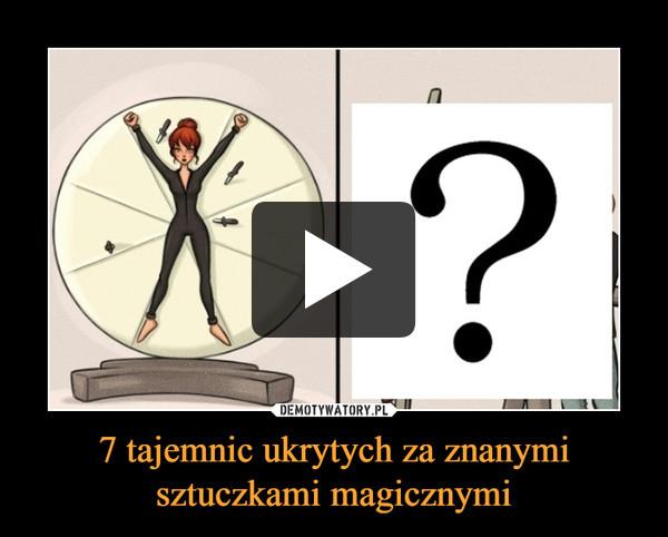 7 tajemnic ukrytych za znanymi sztuczkami magicznymi –