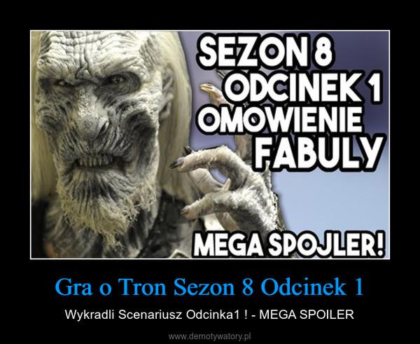 Gra o Tron Sezon 8 Odcinek 1 – Wykradli Scenariusz Odcinka1 ! - MEGA SPOILER