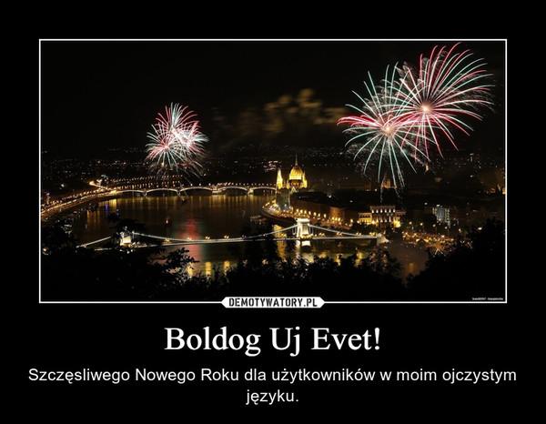 Boldog Uj Evet! – Szczęsliwego Nowego Roku dla użytkowników w moim ojczystym języku.