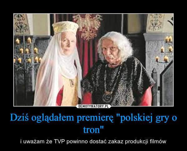 """Dziś oglądałem premierę """"polskiej gry o tron"""" – i uważam że TVP powinno dostać zakaz produkcji filmów"""