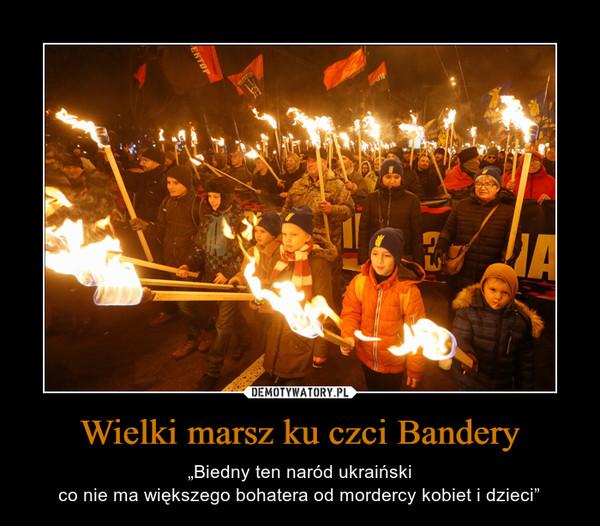 """Wielki marsz ku czci Bandery – """"Biedny ten naród ukraińskico nie ma większego bohatera od mordercy kobiet i dzieci"""""""