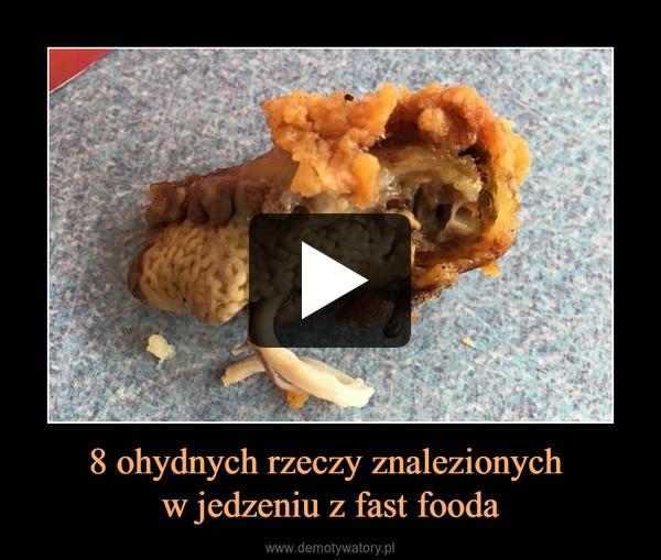 8 ohydnych rzeczy znalezionych w jedzeniu z fast fooda –