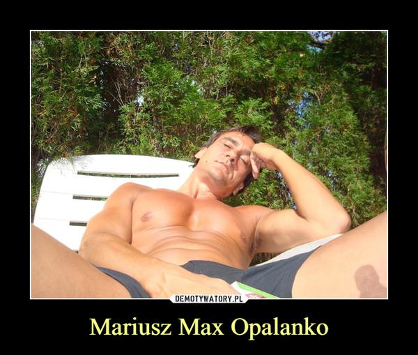 Mariusz Max Opalanko –